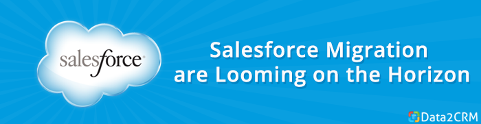 [data2crm]Salesforce-migration-is-coming-soon