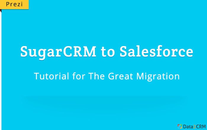 SugarCRM to Salesforce: Tutorial for The Great Migration [Prezi]