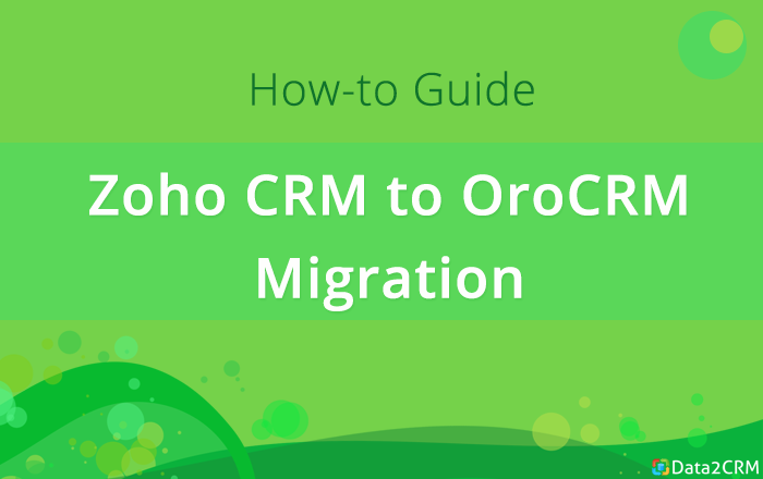 Zoho CRM to OroCRM Migration: Put Your Game Plan in Force [How-to Guide]